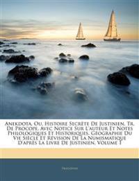 Anekdota, Ou, Histoire Secrète De Justinien, Tr. De Procope, Avec Notice Sur L'auteur Et Notes Philologiques Et Historiques. Géographie Du Vie Siècle