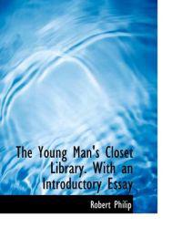 The Young Man's Closet Library. with an Introductory Essay