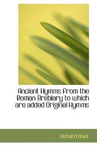 Ancient Hymms from the Roman Brebiary to Which Are Added Original Hymms