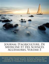 Journal D'agriculture, De Médecine Et Des Sciences Accessiores, Volume 5