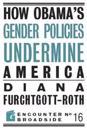How Obama?s Gender Policies Undermine America