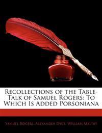 Recollections of the Table-Talk of Samuel Rogers: To Which Is Added Porsoniana
