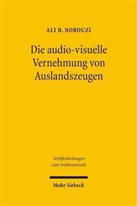 Die Audiovisuelle Vernehmung Von Auslandszeugen: Ein Beitrag Zum Transnationalen Beweisrecht Im Deutschen Strafprozess