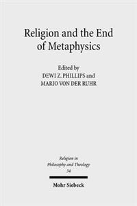 Religion and the End of Metaphysics: Claremont Studies in the Philosophy of Religion, Conference 2006