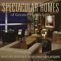 Spectacular Homes of Greater Philadelphia
