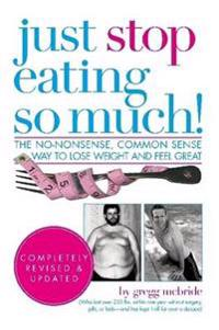 Just Stop Eating So Much! Completely Revised & Updated