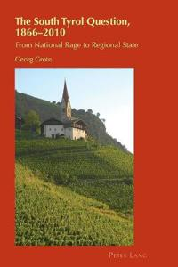 The South Tyrol Question, 1866-2010: From National Rage to Regional State