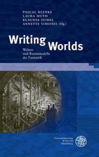 Writing Worlds: Welten- Und Raummodelle Der Fantastik