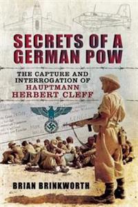 Secrets of a German POW: The Capture and Interrogation of Hauptmann Herbert Cleff