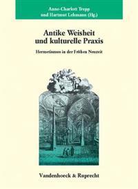 Antike Weisheit Und Kulturelle Praxis: Hermetismus in Der Fr Hen Neuzeit