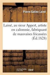 Laine, Au Sieur Appert, Artiste En Calomnie, Fabriquant de Mauvaises Fricassees Qu'on Jette A L'Eau