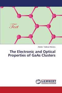 The Electronic and Optical Properties of GAAS Clusters