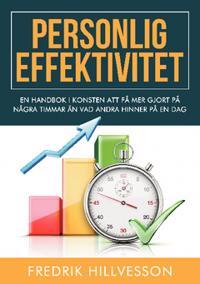 Personlig effektivitet : en handbok i konsten att få mer gjort på några timmar än vad andra hinner på en dag