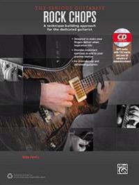 The Serious Guitarist -- Rock Chops: A Technique-Building Approach for the Dedicated Guitarist, Book & MP3 CD