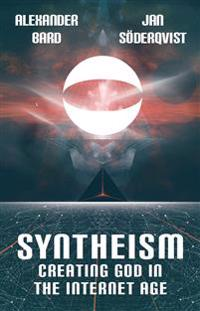 Syntheism : creating god in the internet age