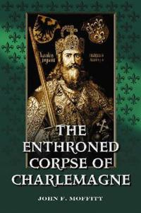 The Enthroned Corpse of Charlemagne