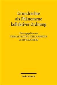 Grundrechte ALS Phanomene Kollektiver Ordnung: Zur Wiedergewinnung Des Gesellschaftlichen in Der Grundrechtstheorie Und Grundrechtsdogmatik