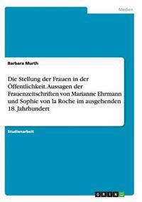 Die Stellung Der Frauen in Der Offentlichkeit. Aussagen Der Frauenzeitschriften Von Marianne Ehrmann Und Sophie Von La Roche Im Ausgehenden 18. Jahrhu