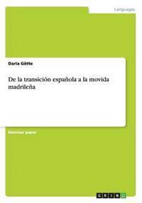 de la Transicion Espanola a la Movida Madrilena