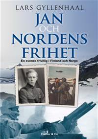 Jan och Nordens frihet : en svensk frivillig i Finland och Norge