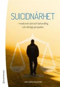 Suicidnärhet - - medicinsk vård och behandling i ett rättsligt perspektiv