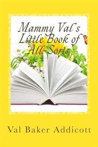 Mammy Val's Little Book of 'All-Sorts': Stories, Cookery, Remedies and Poetry
