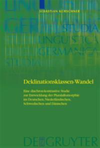 Deklinationsklassen-Wandel: Eine Diachron-Kontrastive Studie Zur Entwicklung Der Pluralallomorphie Im Deutschen, Niederlandischen, Schwedischen Un