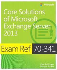 Exam Ref 70-341 Core Solutions of Microsoft Exchange Server 2013 (MCSE)