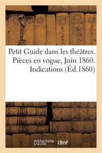 Petit Guide Dans Les Theatres. Pieces En Vogue, Juin 1860. Indications; Appreciations; Critique