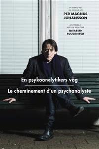 En psykoanalytikers väg / Le cheminement d\\\'un psychanalyste : Ett möte med Per Magnus Johansson / Un entretien avec Per Magnus Johansson