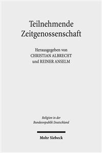 Teilnehmende Zeitgenossenschaft: Studien Zum Protestantismus in Den Ethischen Debatten Der Bundesrepublik Deutschland 1949-1989