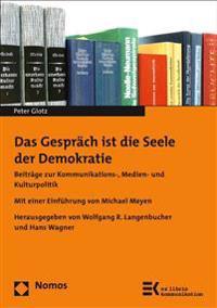 Das Gesprach Ist Die Seele Der Demokratie: Beitrage Zur Kommunikations-, Medien- Und Kulturpolitik