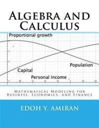 Algebra and Calculus: Mathematical Modeling for Business, Economics, and Finance