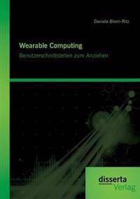 Wearable Computing. Benutzerschnittstellen Zum Anziehen