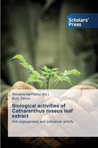 Biological Activities of Catharanthus Roseus Leaf Extract