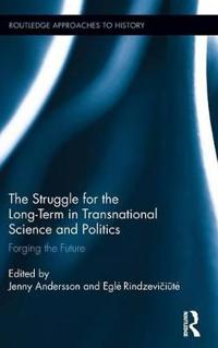 The Struggle for the Long Term in Transnational Science and Politics
