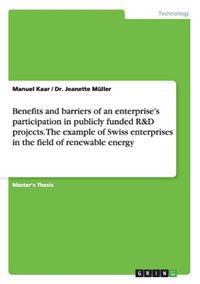 Benefits and Barriers of an Enterprise's Participation in Publicly Funded R&d Projects. the Example of Swiss Enterprises in the Field of Renewable Energy
