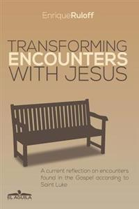 Transforming Encounters with Jesus: A Current Reflection on Encounters Found in the Gospel According to Saint Luke