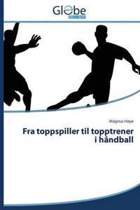 Fra Toppspiller Til Topptrener I Handball - Hoye Magnus   Inprintwriters.org