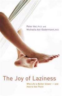 The Joy of Laziness: Why Life Is Better Slower and How to Get There