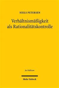 Verhaltnismassigkeit ALS Rationalitatskontrolle: Eine Rechtsempirische Studie Verfassungsgerichtlicher Rechtsprechung Zu Den Freiheitsgrundrechten
