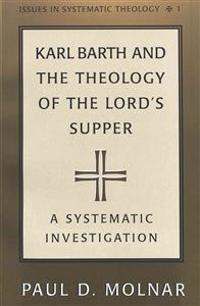 Karl Barth and the Theology of the Lord's Supper: A Sytematic Investigation