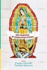 New Frontiers in Guadalupan Studies