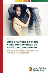 Arte E Cultura Da Moda Como Fundamentos Do Vestir Contemporaneo