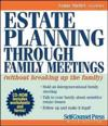 Estate Planning Through Family Meetings: (Without Breaking Up the Family) [With CDROM]