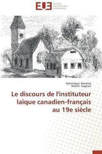 Le Discours de L'Instituteur Laique Canadien-Francais Au 19e Siecle