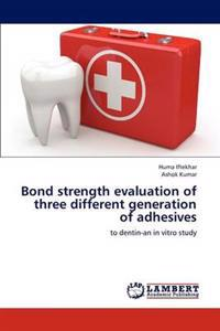 Bond Strength Evaluation of Three Different Generation of Adhesives
