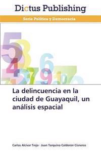 La Delincuencia En La Ciudad de Guayaquil, Un Analisis Espacial