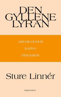 Den gyllene lyran : Archilochos, Sapfo, Pindaros