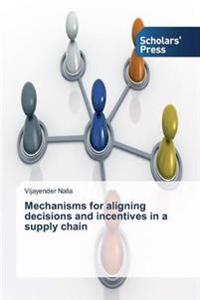 Mechanisms for Aligning Decisions and Incentives in a Supply Chain